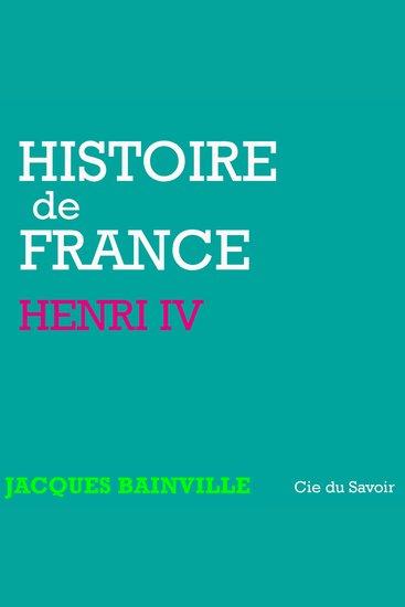 Histoire de France: Henri IV - Histoire de France - cover