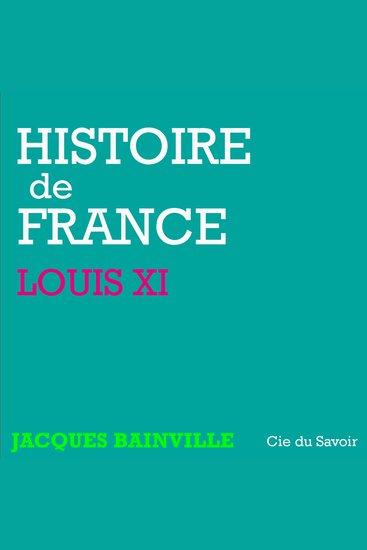 Histoire de France: Louis XI - Histoire de France - cover