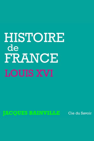 Histoire de France: Louis XVI - Histoire de France - cover