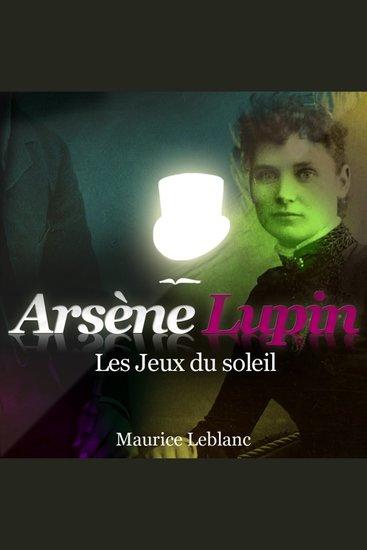 Les jeux du soleil - Les aventures d'Arsène Lupin gentleman cambrioleur - cover