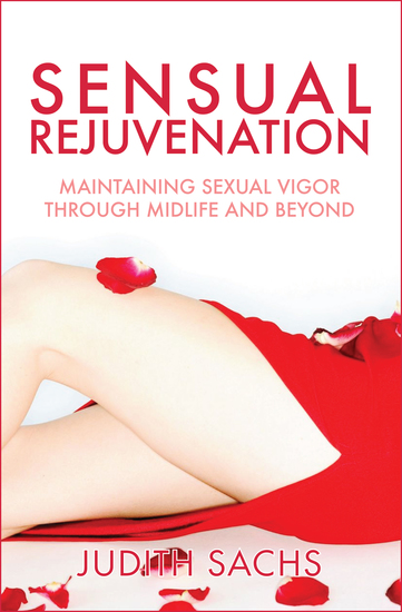 Sensual Rejuvenation - Maintaining Sexual Vigor Through Midlife and Beyond - cover