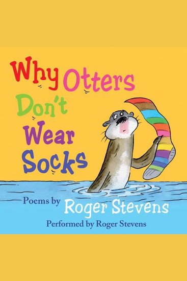 Why Otters Don't Wear Socks and other poems - The Very Best of Roger Stevens - cover