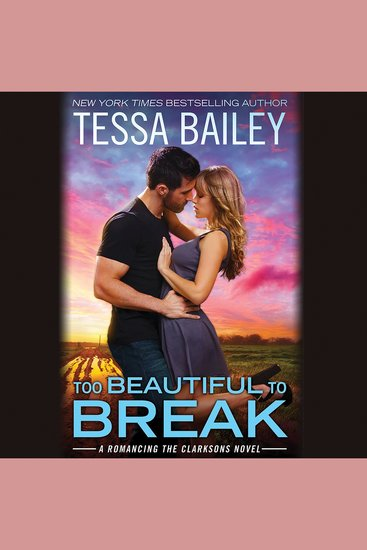 Too Beautiful to Break - A Romancing the Clarksons Novel - cover