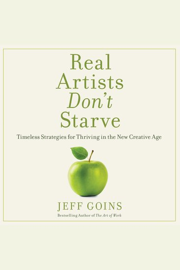 Real Artists Don't Starve - Timeless Strategies for Thriving in the New Creative Age - cover