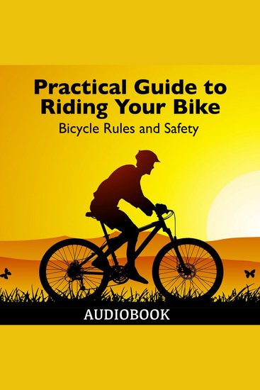 Practical Guide to Riding Your Bike - Bicycle Rules and Safety - cover