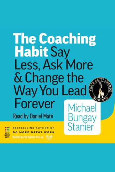 The Coaching Habit - Say Less Ask More and Change the Way You Lead Forever - cover