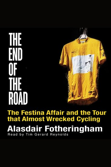 End of the Road - The Festina Affair and the Tour That Almost Wrecked Cycling - cover