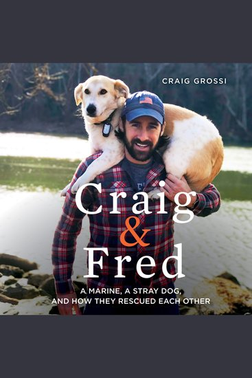 Craig & Fred - A Marine A Stray Dog and How They Rescued Each Other - cover