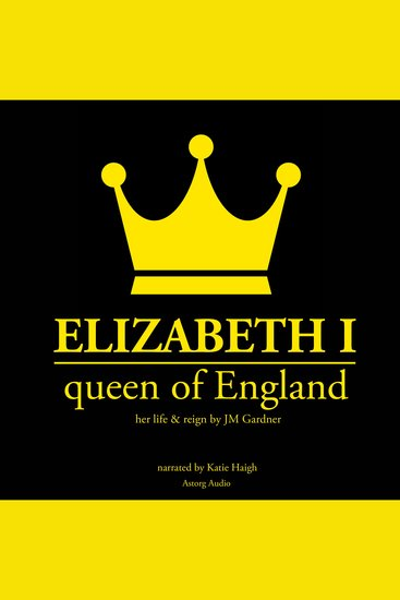 Elizabeth 1st Queen of England - History of England - cover