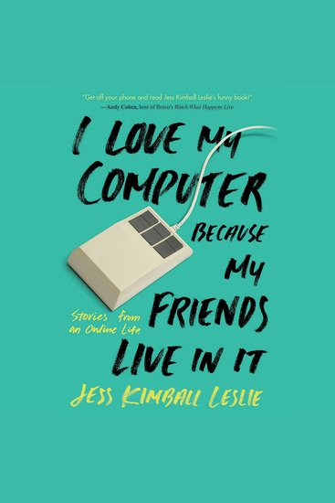 I Love My Computer Because My Friends Live in It - Stories from an Online Life - cover