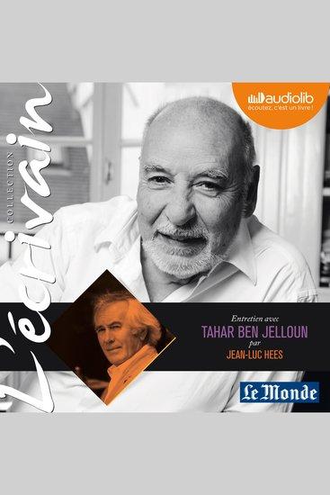 L'Ecrivain - Tahar Ben Jelloun - Entretien inédit par Jean-Luc Hees - cover