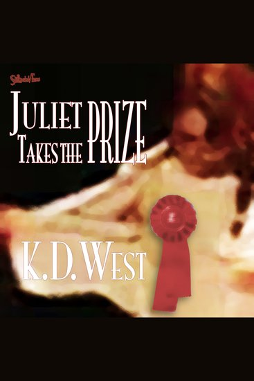 Juliet Takes the Prize - Six Tales of Complicated Erotic Romance - cover