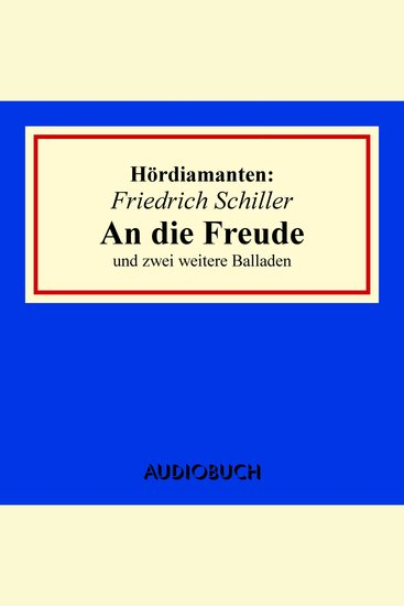 """""""An die Freude"""" und zwei weitere Balladen - Hördiamant (Ungekürzte Lesung) - cover"""