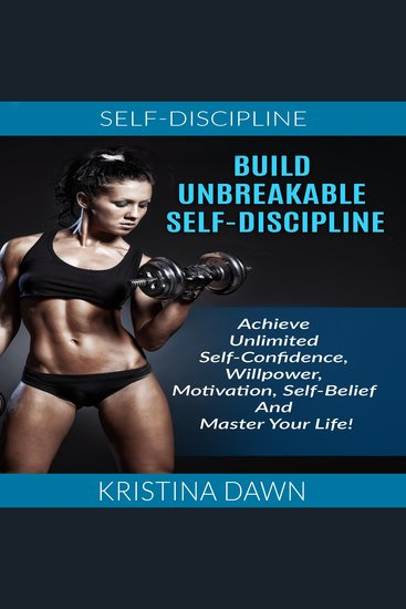 Build Unbreakable Self-Discipline - Achieve Unlimited Self-Confidence Willpower Motivation Self-Belief And Master Your Life! - cover
