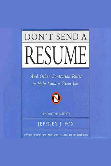 Don't Send a Resume - And Other Contrarian Rules to Help Land a Great Job - cover