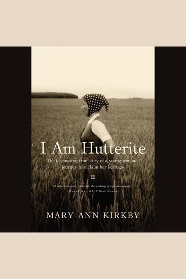 I Am Hutterite - The Fascinating True Story of a Young Woman's Journey to Reclaim Her Heritage - cover