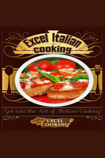 Excel Italian Cooking - Get into the Art of Italian Cooking - cover