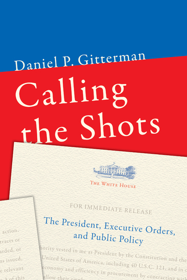 Calling the Shots - The President Executive Orders and Public Policy - cover