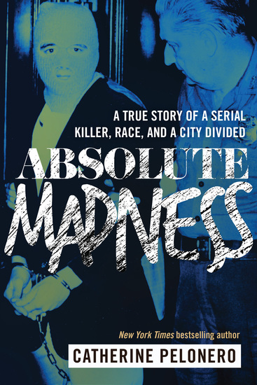 Absolute Madness - A True Story of a Serial Killer Race and a City Divided - cover