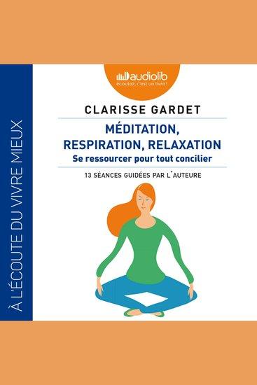 Méditation respiration relaxation - Se ressourcer pour tout concilier - cover