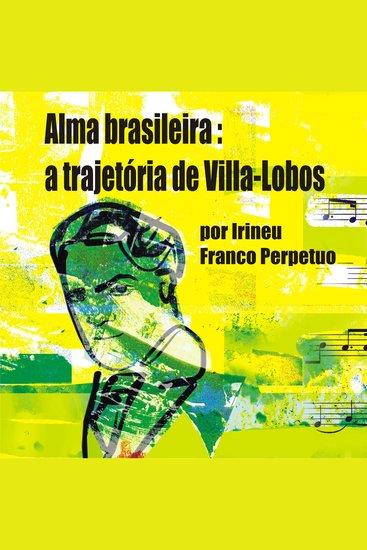Alma Brasileira - a Trajetória de Villa-Lobos - cover