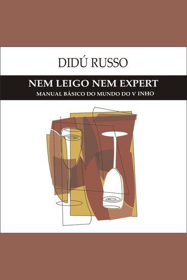 Nem Leigo Nem Expert - Manual Básico do Mundo do Vinho - cover