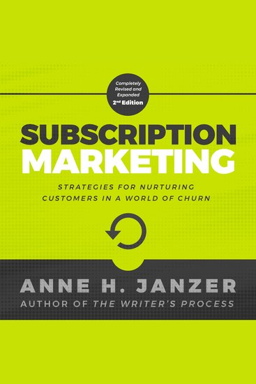 Subscription Marketing - Strategies for Nurturing Customers in a World of Churn - cover