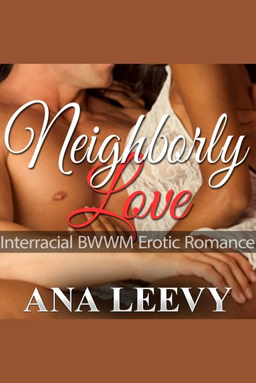 Neighborly Love - Interracial BWWM Erotic Romance - cover