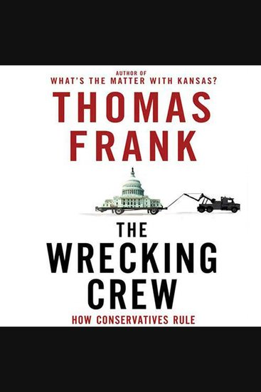 The Wrecking Crew - How Conservatives Rule - cover