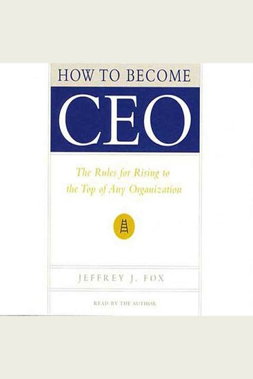 How to Become CEO - The Rules for Rising to the Top of Any Organization - cover