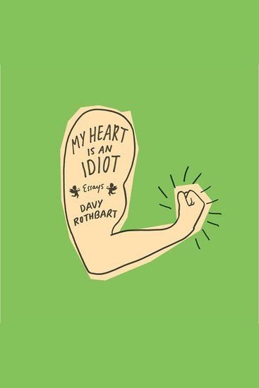 My Heart Is an Idiot - Essays - cover