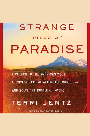 Strange Piece of Paradise - A Return to the American West to Investigate My Attempted Murder - and Solve the Riddle of Myself - cover