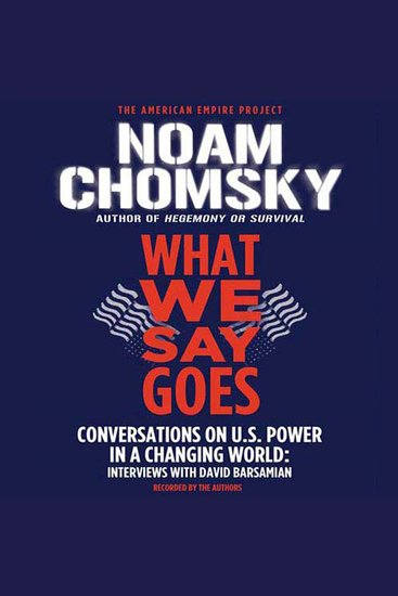 What We Say Goes - Conversations on US Power in a Changing World - cover