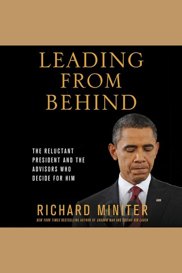Leading from Behind - The Reluctant President and the Advisors Who Decide for Him - cover