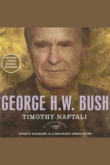 George H W Bush - The American Presidents Series: The 41st President 1989-1993 - cover