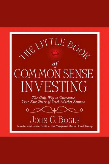 The Little Book of Common Sense Investing - The Only Way to Guarantee Your Fair Share of Stock Market Returns - cover