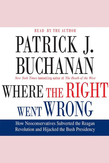 Where the Right Went Wrong - How Neoconservatives Subverted the Reagan Revoluti - cover
