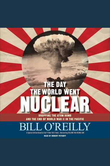 The Day the World Went Nuclear - Dropping the Atom Bomb and the End of World War II in the Pacific - cover