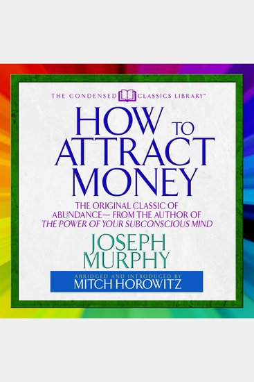 How to Attract Money - The Original Classic of Abundance--from the Author of The Power of Your Subconscious Mind - cover