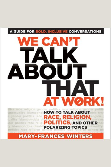 We Can't Talk about That at Work! - How to Talk about Race Religion Politics and Other Polarizing Topics - cover