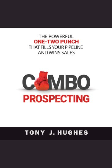 Combo Prospecting - The Powerful One-Two Punch That Fills Your Pipeline and Wins Sales - cover