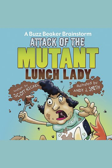 Attack of the Mutant Lunch Lady - A Buzz Beaker Brainstorm - cover