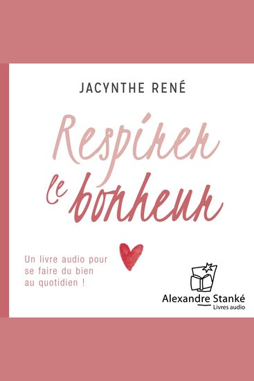 Respirer le bonheur - Un livre audio pour se faire du bien au quotidien - cover