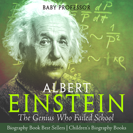 Albert Einstein : The Genius Who Failed School - Biography Book Best Sellers   Children's Biography Books - cover