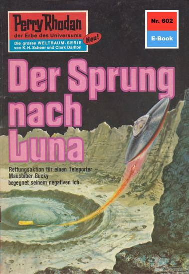 """Perry Rhodan 602: Der Sprung nach Luna - Perry Rhodan-Zyklus """"Das kosmische Schachspiel"""" - cover"""