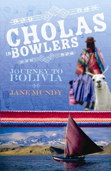 Cholas in Bowlers - Journey to Bolivia - cover