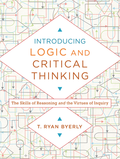 Introducing Logic and Critical Thinking - The Skills of Reasoning and the Virtues of Inquiry - cover