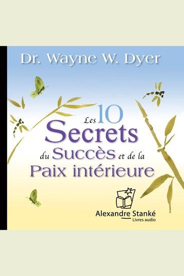 Les 10 secrets du succès et de la paix intérieure - cover
