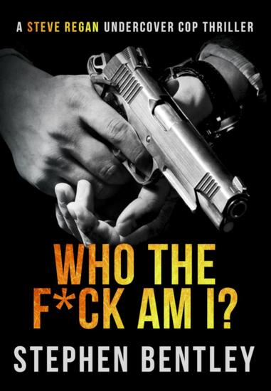 Who The F*ck Am I? - Steve Regan Undercover Cop Thrillers #1 - cover