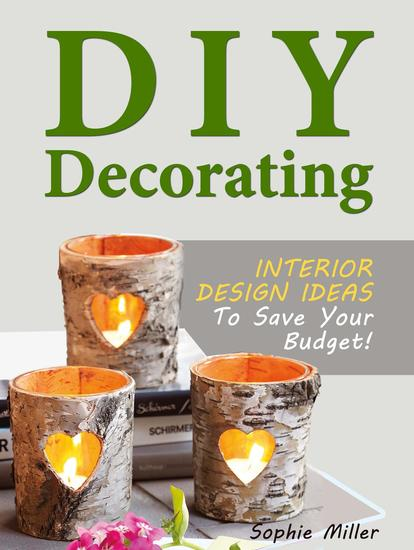 DIY Decorating - Interior Design Ideas To Save Your Budget! - cover